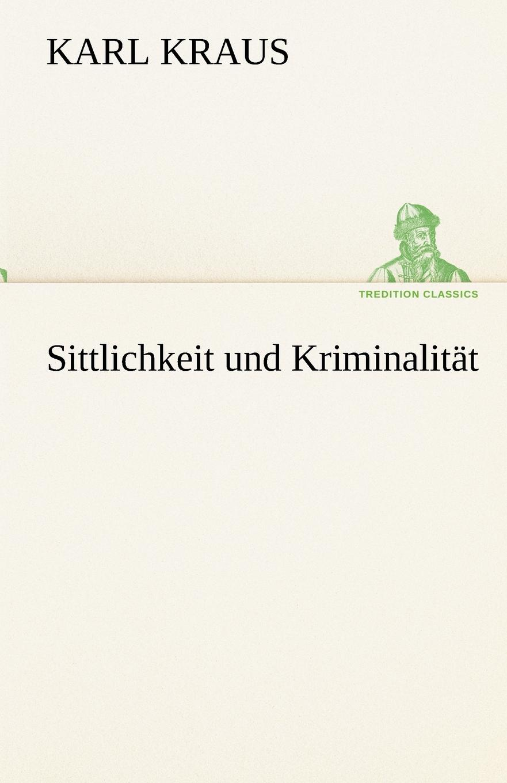 Karl Kraus Sittlichkeit Und Kriminalitat karl kraus sittlichkeit und kriminalitat