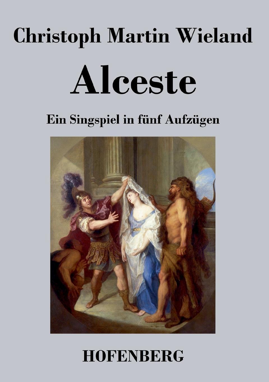 Christoph Martin Wieland Alceste