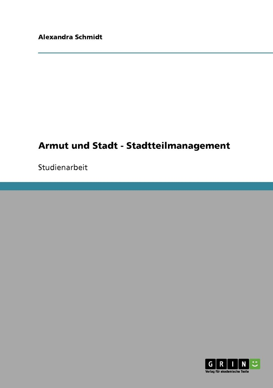 Alexandra Schmidt Armut und Stadt - Stadtteilmanagement leopold besser armut oder arbeit