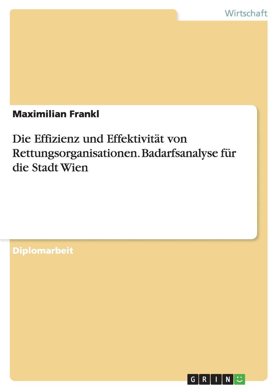 Maximilian Frankl Die Effizienz und Effektivitat von Rettungsorganisationen. Badarfsanalyse fur die Stadt Wien claudia sack die personlichkeitsentwicklung als voraussetzung fur qualifizierte teamarbeit in organisationen
