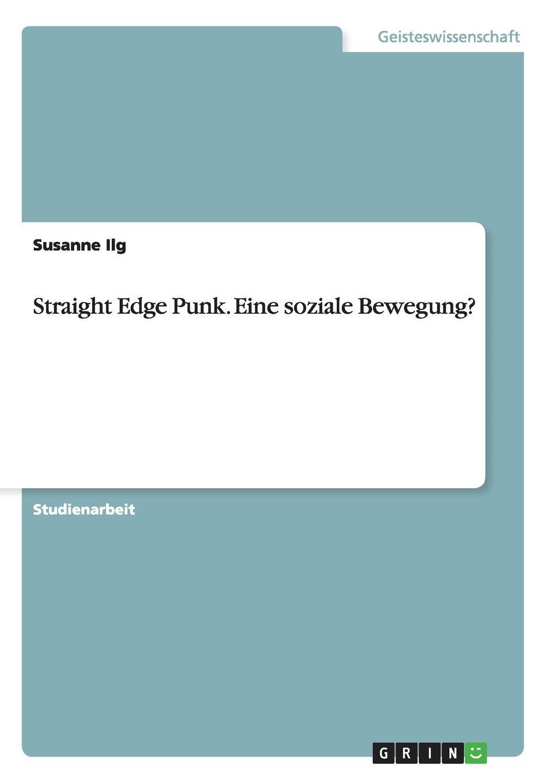 Susanne Ilg Straight Edge Punk. Eine soziale Bewegung.