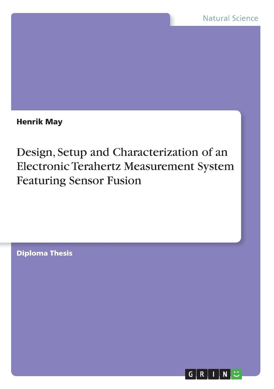 Henrik May Design, Setup and Characterization of an Electronic Terahertz Measurement System Featuring Sensor Fusion bendat julius s random data analysis and measurement procedures