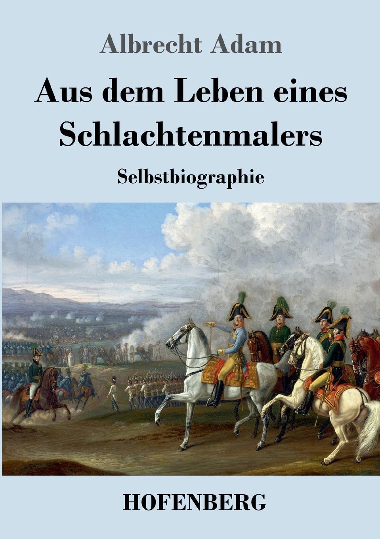 Albrecht Adam Aus dem Leben eines Schlachtenmalers von wulffen die schlacht bei lodz