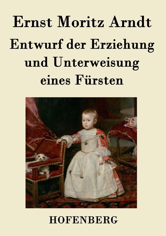 Фото - Ernst Moritz Arndt Entwurf der Erziehung und Unterweisung eines Fursten aare kristoforos arndt mahe kõhedus