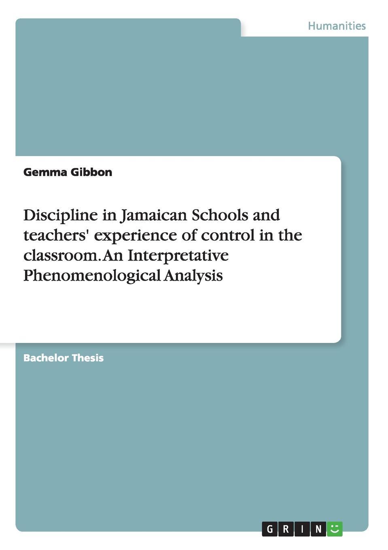 Gemma Gibbon Discipline in Jamaican Schools and teachers. experience of control in the classroom. An Interpretative Phenomenological Analysis innovative reflections of teacher training programmes