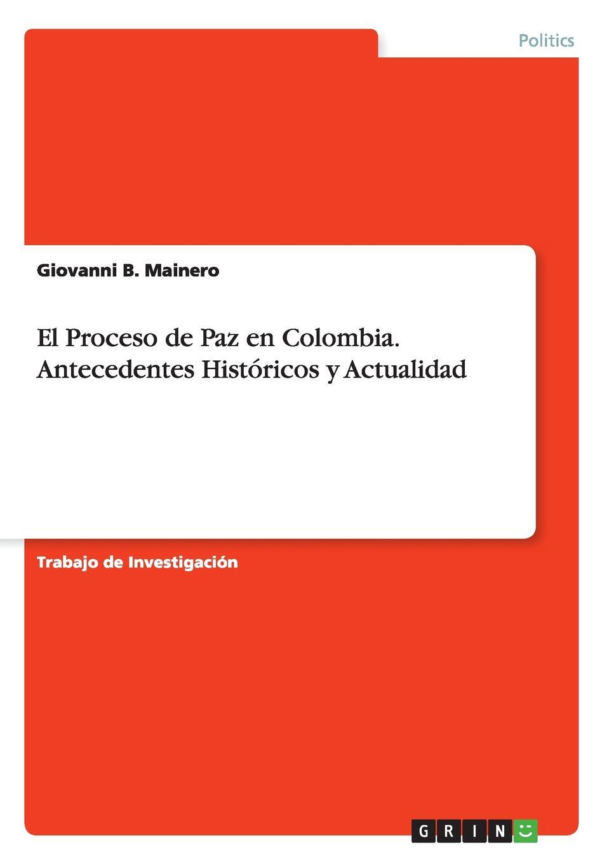Giovanni B. Mainero El Proceso de Paz en Colombia. Antecedentes Historicos y Actualidad lisa picott justicia transicional y participacion ciudadana en colombia 2005 2013
