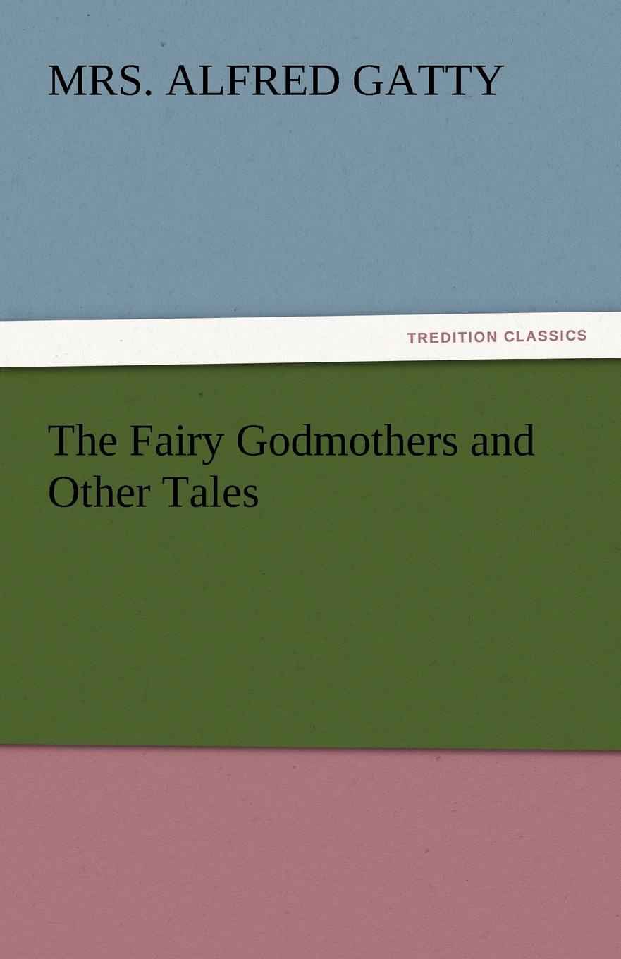 Mrs Alfred Gatty The Fairy Godmothers and Other Tales