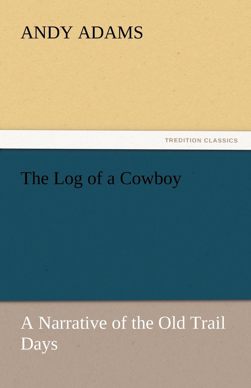 Andy Adams The Log of a Cowboy the log of a cowboy