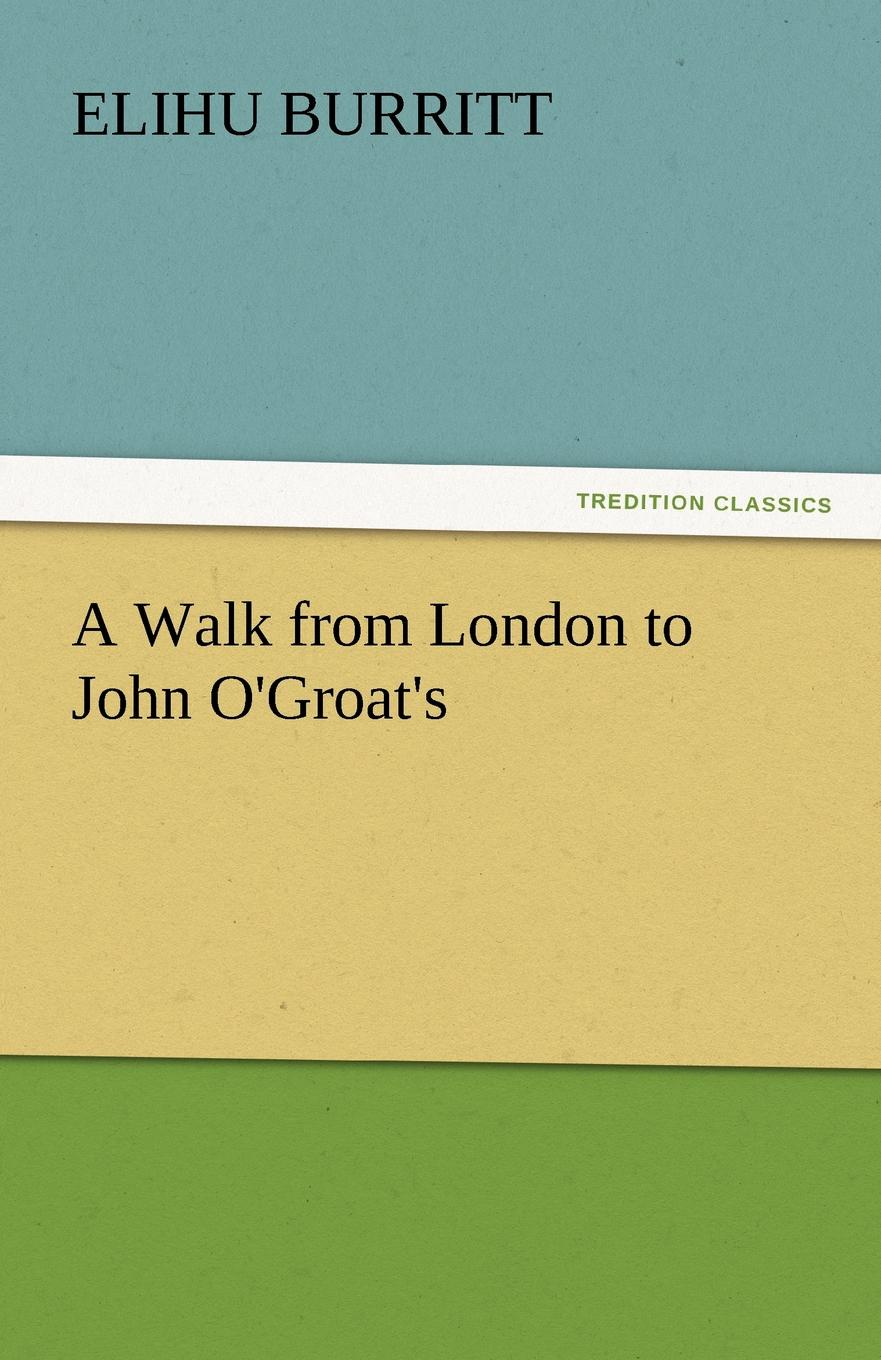 Elihu Burritt A Walk from London to John O.Groat.s