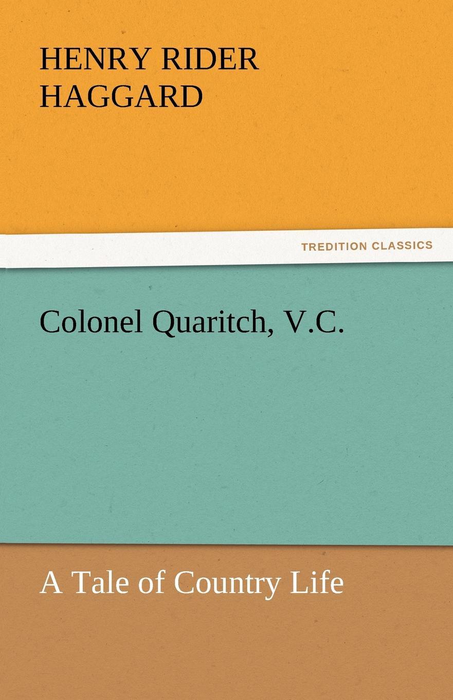 H. Rider Haggard, Henry Rider Haggard Colonel Quaritch, V.C. haggard henry rider colonel quaritch v c