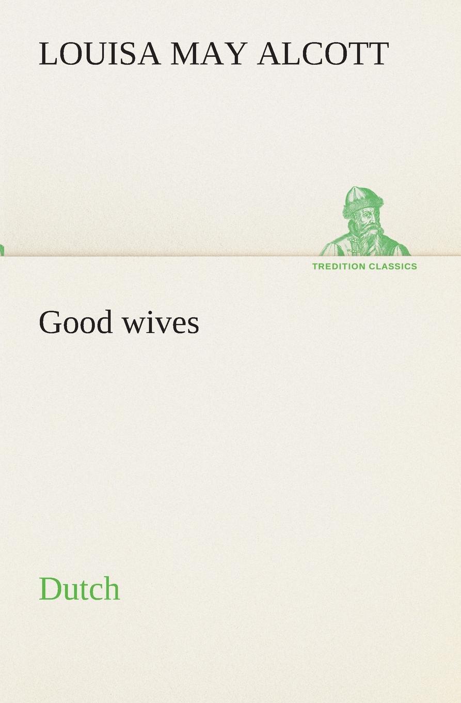 Louisa May Alcott Good wives. Dutch