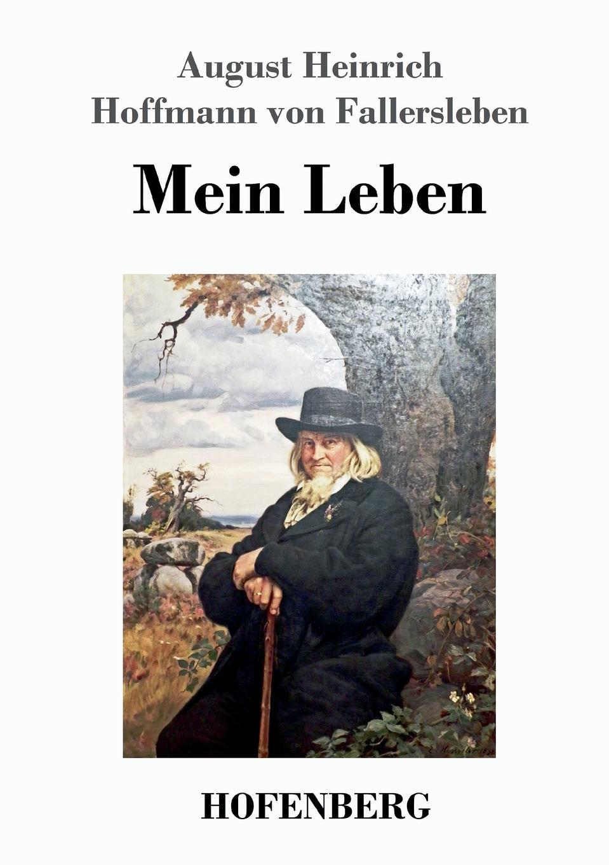 August H. H. von Fallersleben Mein Leben august hoffmann von fallersleben unpolitische lieder von hoffmann von fallersleben