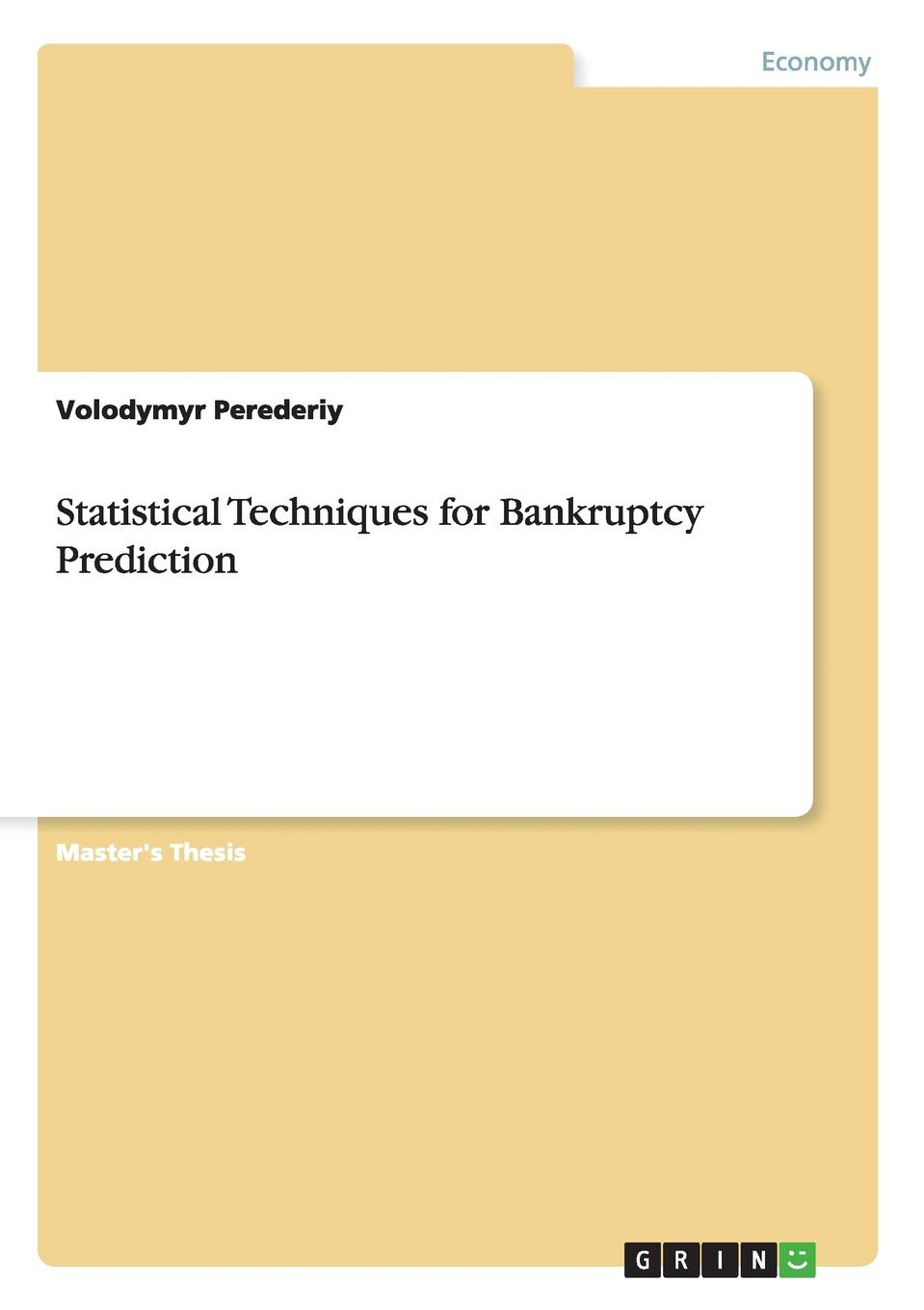 Volodymyr Perederiy Statistical Techniques for Bankruptcy Prediction edith hotchkiss corporate financial distress and bankruptcy predict and avoid bankruptcy analyze and invest in distressed debt