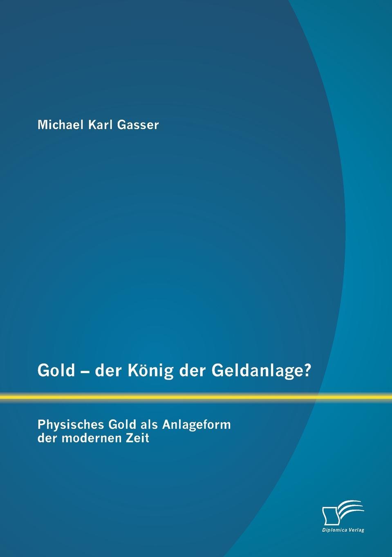 Michael Karl Gasser Gold - der Konig der Geldanlage. Physisches Gold als Anlageform der modernen Zeit e mandyczewski dreifach ist der schritt der zeit d 69