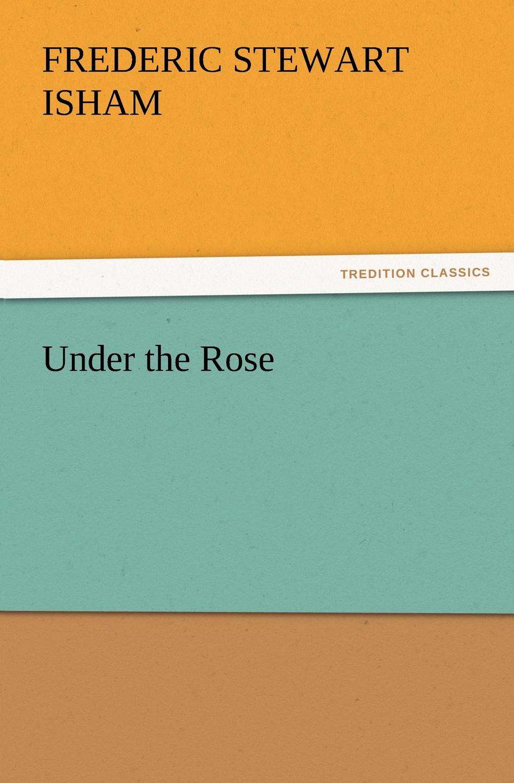 Frederic Stewart Isham Under the Rose isham frederic stewart the lady of the mount