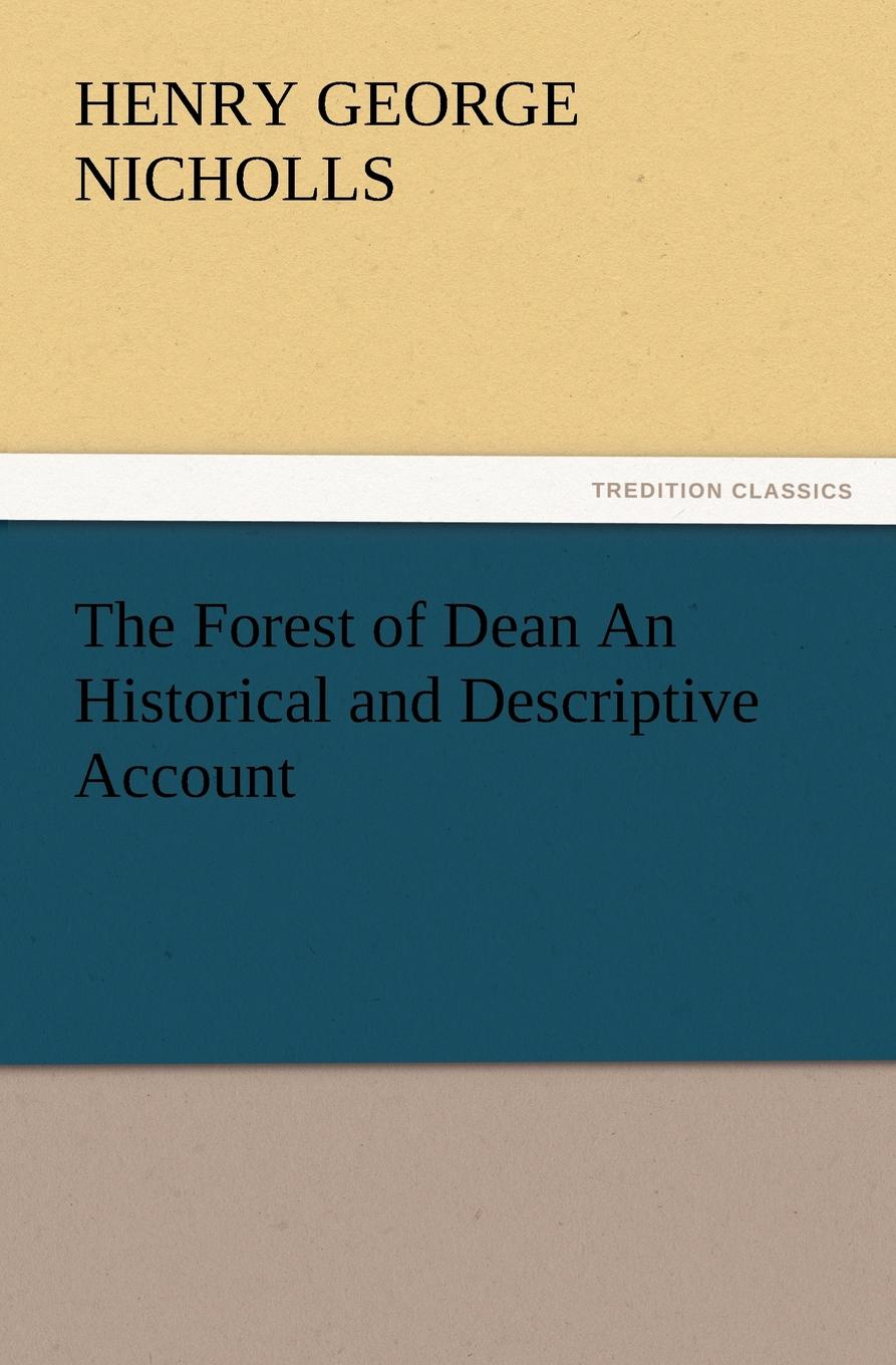 H. G. Nicholls The Forest of Dean an Historical and Descriptive Account