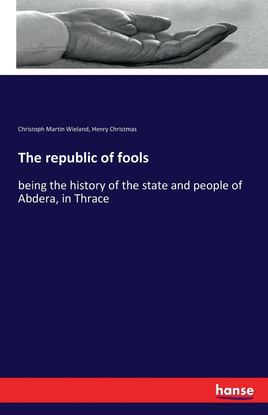 Christoph Martin Wieland, Henry Christmas The republic of fools fools die