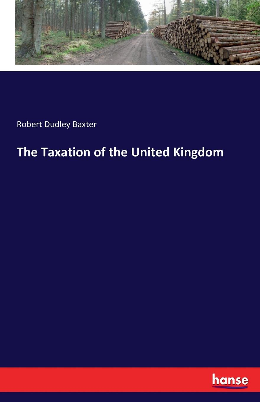 Robert Dudley Baxter The Taxation of the United Kingdom
