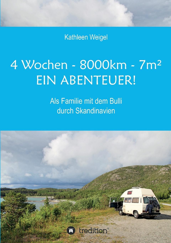 Kathleen Weigel 4 Wochen - 8.000km - 7m. - Ein Abenteuer. kathleen weigel 4 wochen 8 000km 7m ein abenteuer