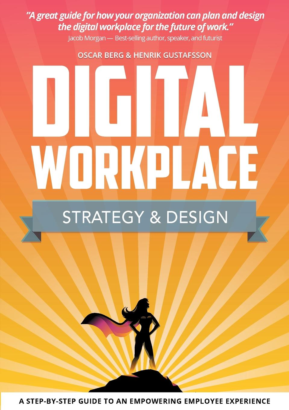 Oscar Berg, Henrik Gustafsson Digital Workplace Strategy . Design