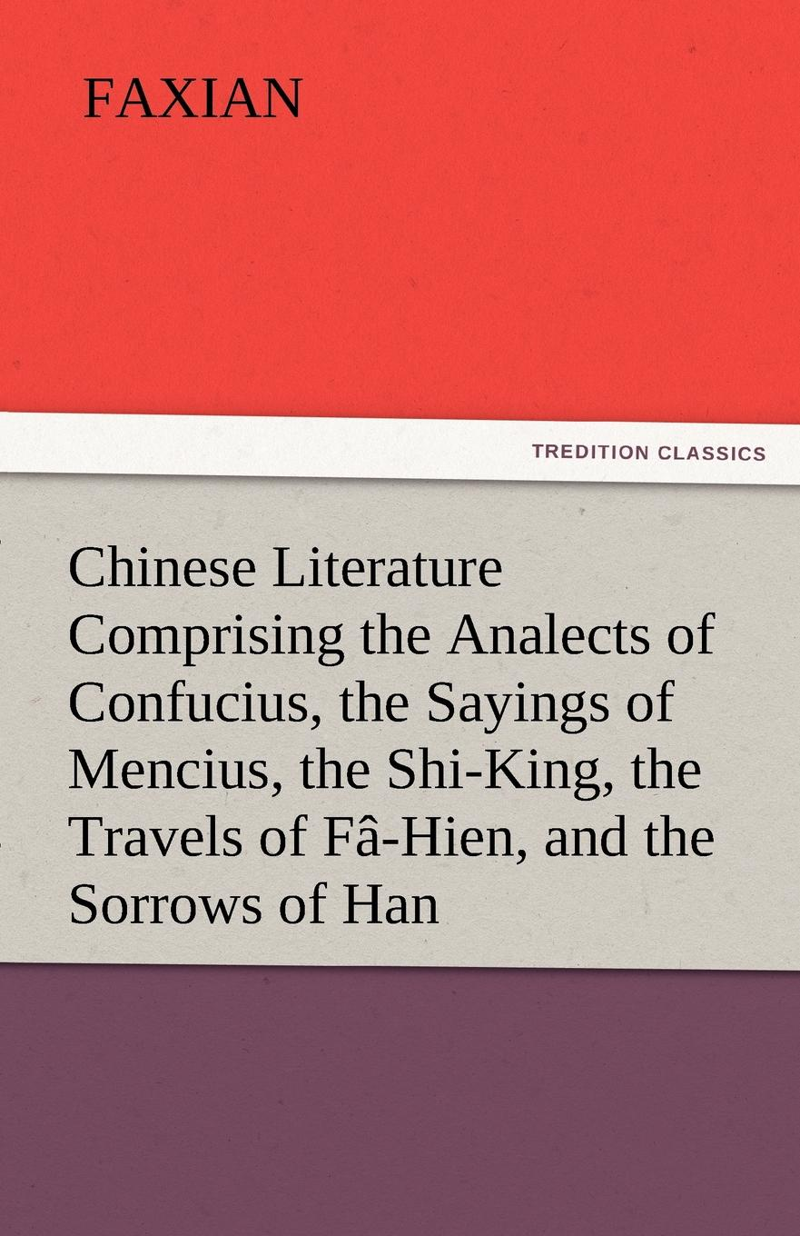 Faxian Chinese Literature Comprising the Analects of Confucius, the Sayings of Mencius, the Shi-King, the Travels of Fa-Hien, and the Sorrows of Han the eye of the world the wheel of time book 2 chinese edition 400 page