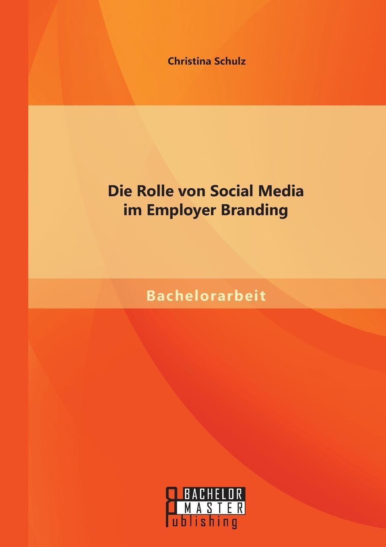 Christina Schulz Die Rolle von Social Media im Employer Branding richard mosley employer branding for dummies