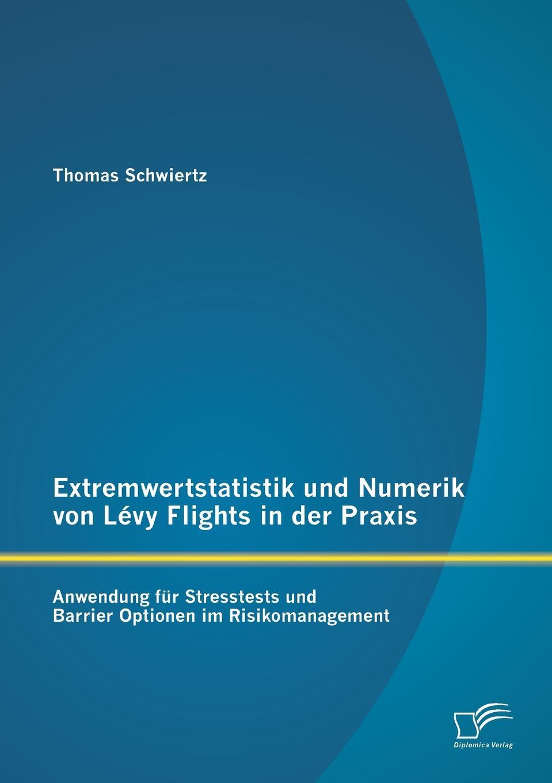 Фото - Thomas Schwiertz Extremwertstatistik und Numerik von Levy Flights in der Praxis. Anwendung fur Stresstests und Barrier Optionen im Risikomanagement david winterhalter value at risk