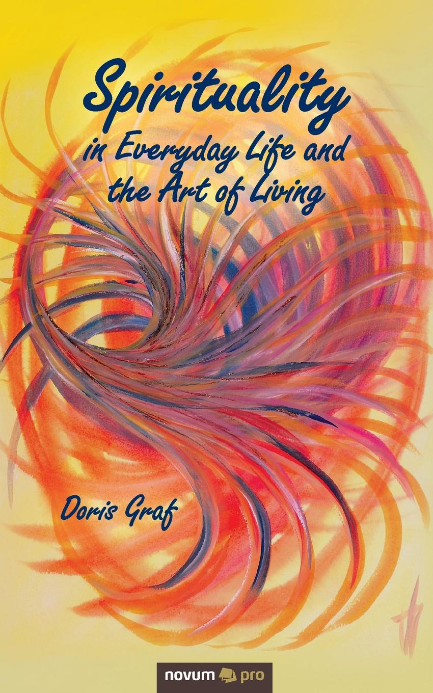 Doris Graf Spirituality in Everyday Life and the Art of Living francesco primerano the art of life in facebook