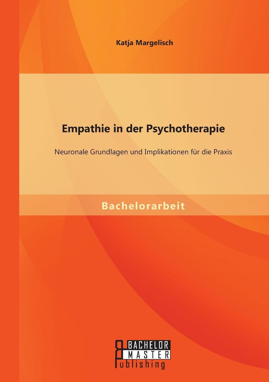 Katja Margelisch Empathie in Der Psychotherapie. Neuronale Grundlagen Und Implikationen Fur Die Praxis цена 2017