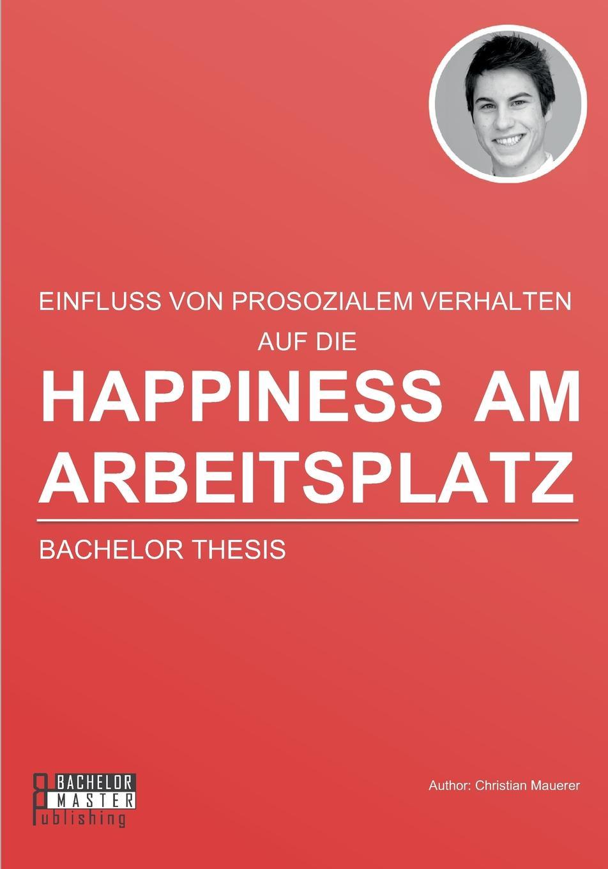 Christian Mauerer Happiness am Arbeitsplatz. Einfluss von prosozialem Verhalten happiness поло