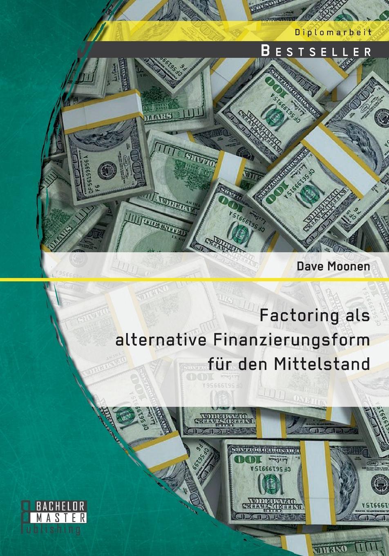 Factoring als alternative Finanzierungsform fur den Mittelstand Seit der Einfhrung genauer Bonittsbeurteilungsverfahren (Rating)...