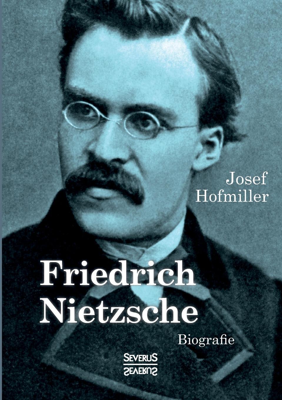 Josef Hofmiller Friedrich Nietzsche. Biografie paul bekker oskar fried sein werden und schaffen classic reprint
