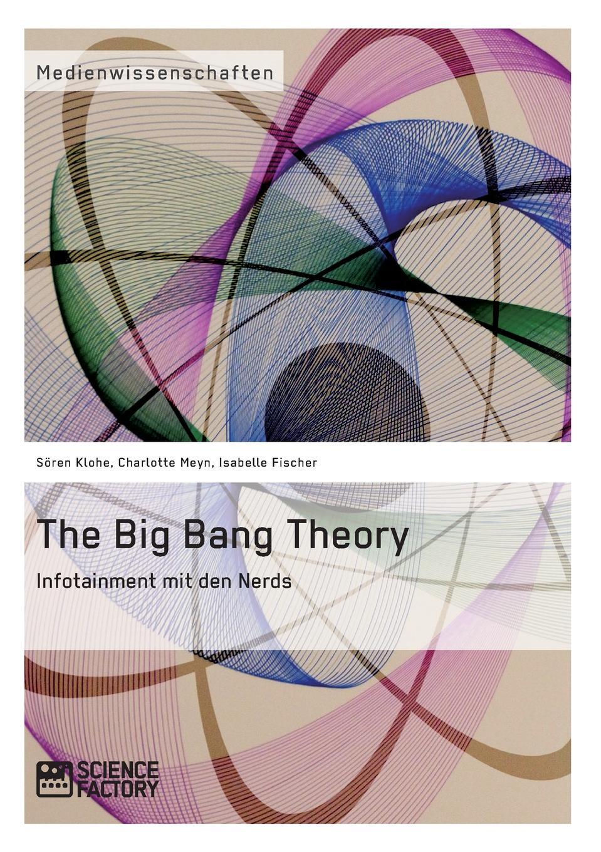 Charlotte Meyn, Sören Klohe, Isabelle Fischer The Big Bang Theory. Infotainment mit den Nerds bang