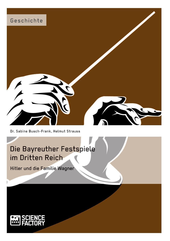 Sabine Busch-Frank, Helmut Strauss Die Bayreuther Festspiele im Dritten Reich la traviata luisenburg festspiele wunsiedel