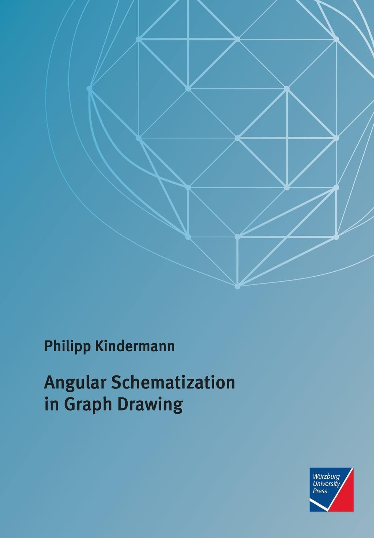 Philipp Kindermann Angular Schematization in Graph Drawing philipp kindermann angular schematization in graph drawing