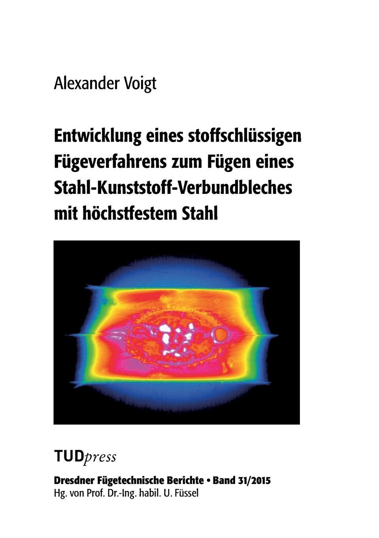 Alexander Voigt Entwicklung eines stoffschlussigen Fugeverfahrens zum Fugen eines Stahl-Kunststoff-Verbundbleches mit hochstfestem Stahl kindmann rolf verbindungen im stahl und verbundbau