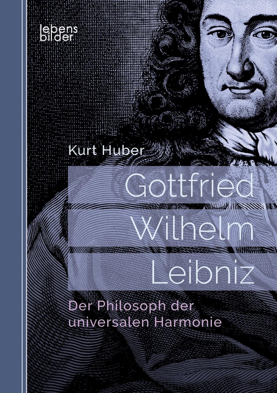 Kurt Huber Gottfried Wilhelm Leibniz