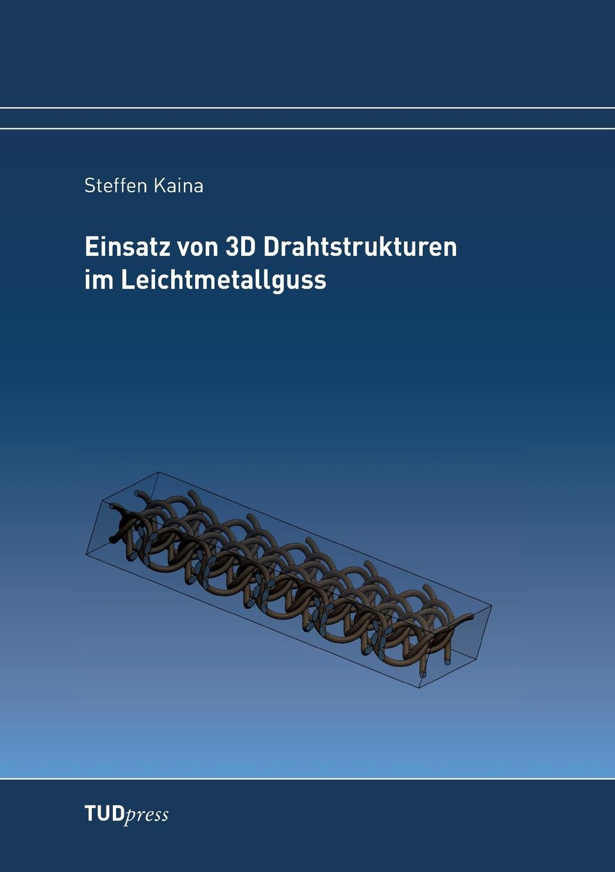 Steffen Kaina Einsatz von 3D Drahtstrukturen im Leichtmetallguss michael obst darstellung der moglichkeiten eines arbeitgebers zur beendigung seiner tarifbindung und schaffung von neuregelungen mit den arbeitnehmern