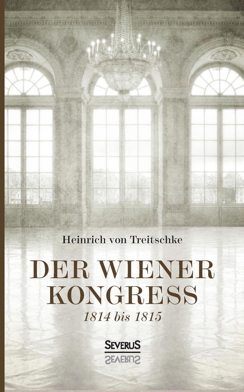 Heinrich von Treitschke Der Wiener Kongress d n von horv th odon von horvath rund um den kongress