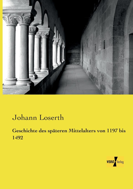 Johann Loserth Geschichte Des Spateren Mittelalters Von 1197 Bis 1492 johann loserth geschichte des spateren mittelalters von 1197 bis 1492