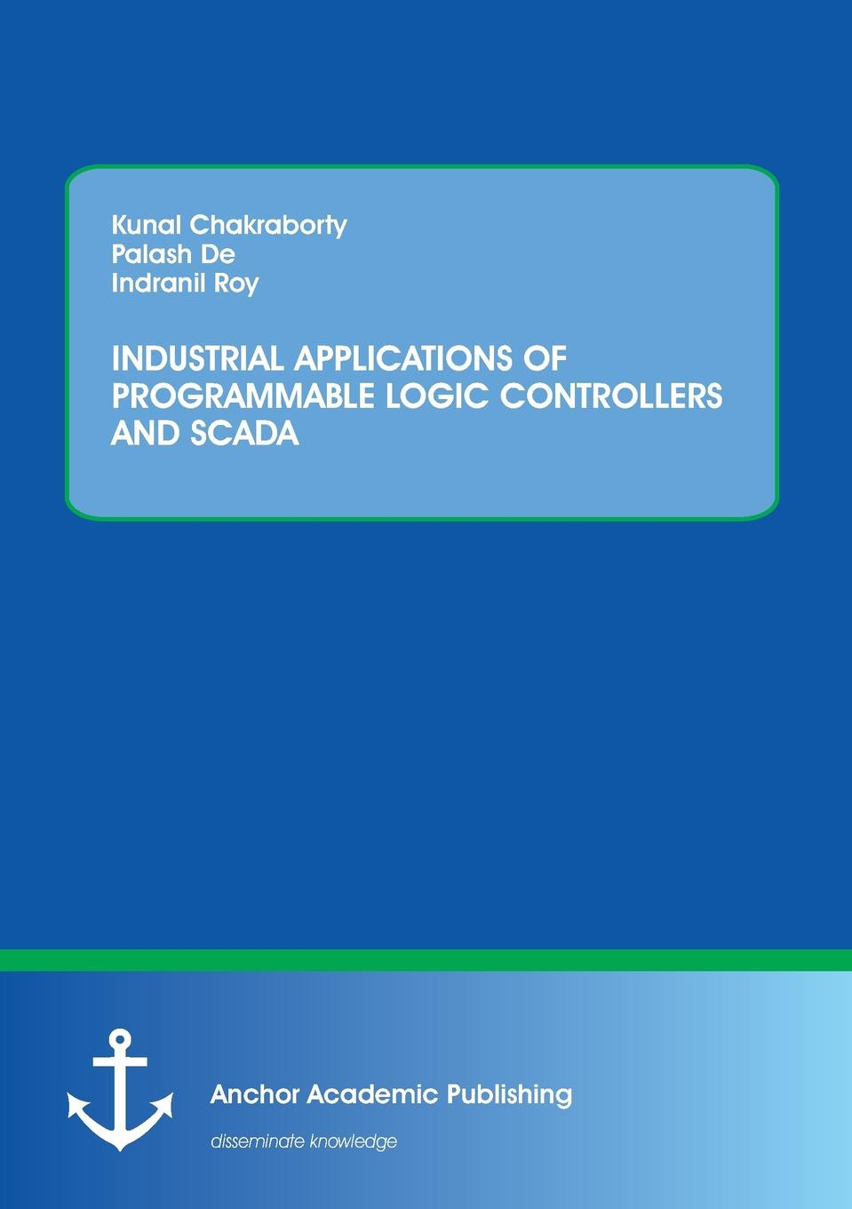 Kunal Chakraborty, Palash De, Indranil Roy INDUSTRIAL APPLICATIONS OF PROGRAMMABLE LOGIC CONTROLLERS AND SCADA cp1w da021 plc expansion module programmable logic controller new in box