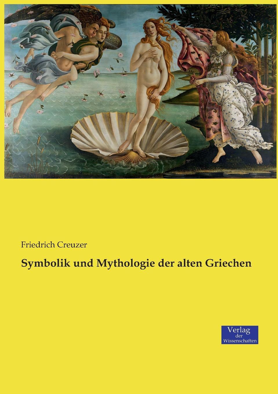 Friedrich Creuzer Symbolik und Mythologie der alten Griechen friedrich creuzer friedrich creuzers symbolik und mythologie der alten volker besonders der griechen