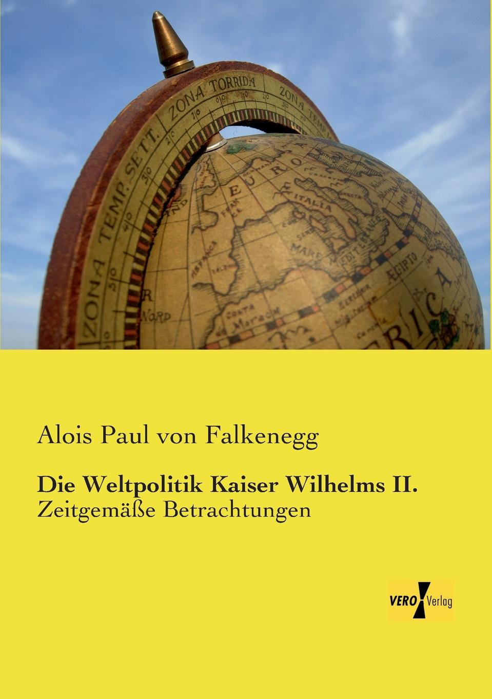 Alois Paul Von Falkenegg Die Weltpolitik Kaiser Wilhelms II. sonnleitner alois theodor die höhlenkinder im heimlichen grund