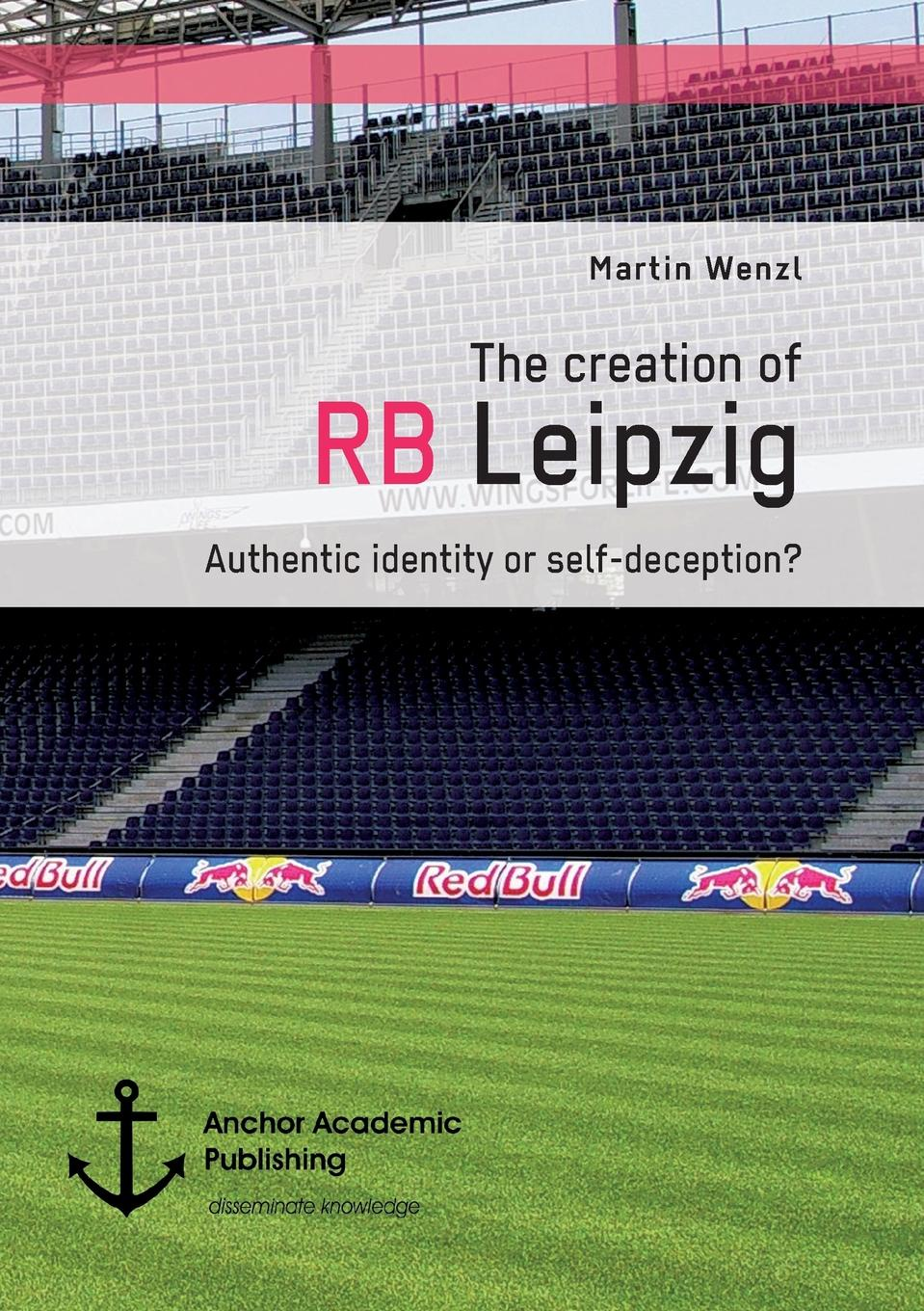 цена на Martin Wenzl The creation of RB Leipzig. Authentic identity or self-deception.