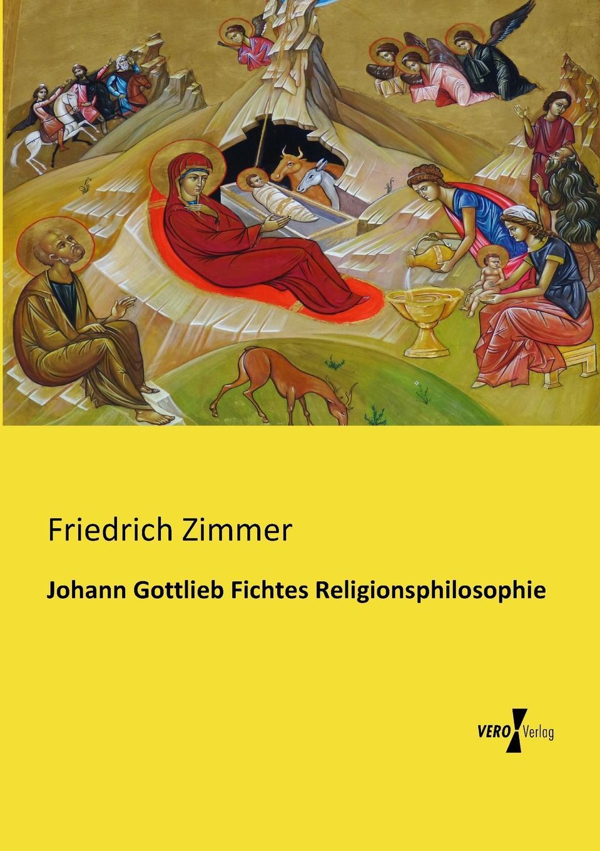 Friedrich Zimmer Johann Gottlieb Fichtes Religionsphilosophie dieffenbach johann friedrich der aether gegen den schmerz