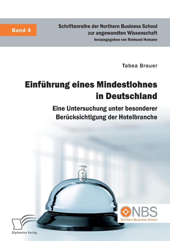 Einfuhrung eines Mindestlohnes in Deutschland. Eine Untersuchung unter besonderer Berucksichtigung der Hotelbranche Im Jahr 2012 gab es in Deutschland, im Gegensatz zu vielen anderen...