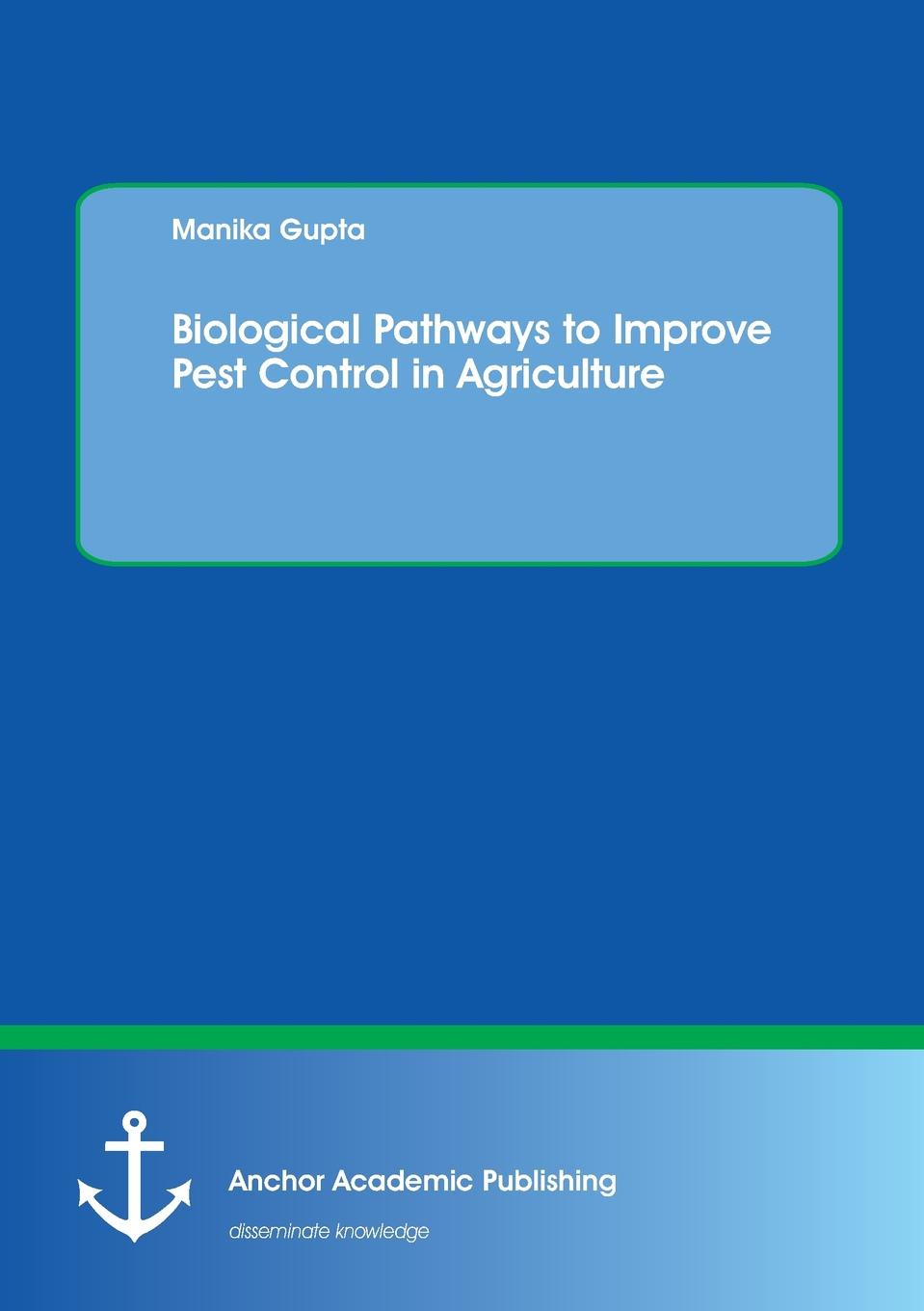 Manika Gupta Biological Pathways to Improve Pest Control in Agriculture managing pests in crop production