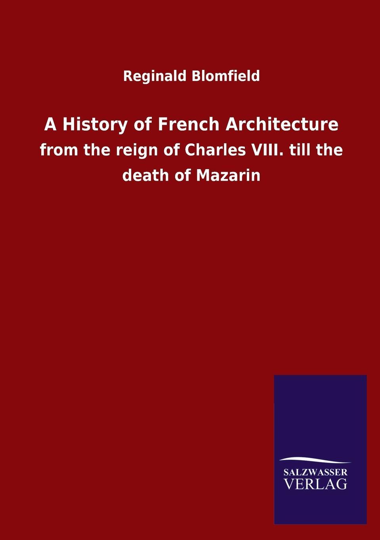 Reginald Blomfield A History of French Architecture цена и фото