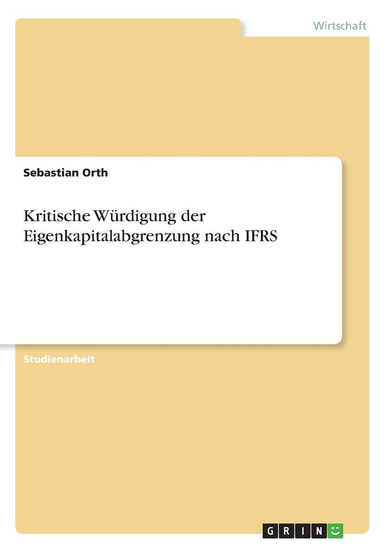 Kritische Wurdigung der Eigenkapitalabgrenzung nach IFRS Studienarbeit aus dem Jahr 2006 im Fachbereich BWL - Rechnungswesen...