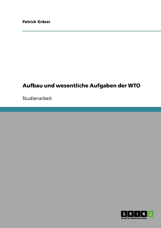 Patrick Gräser Aufbau und wesentliche Aufgaben der WTO недорого